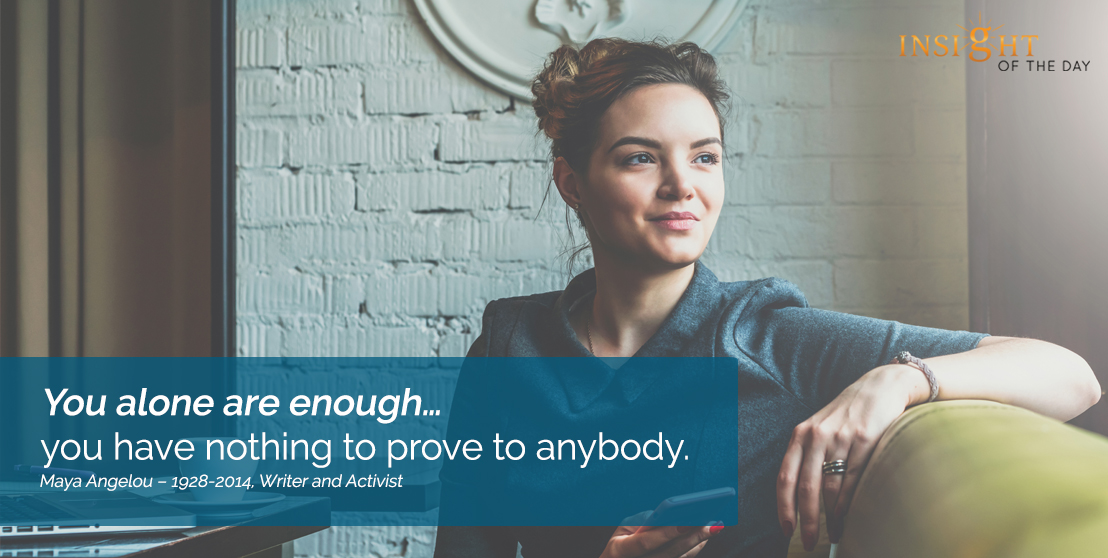 You Have Nothing To Prove Quotes: Alone Enough Nothing Prove Anybody Maya Angelou