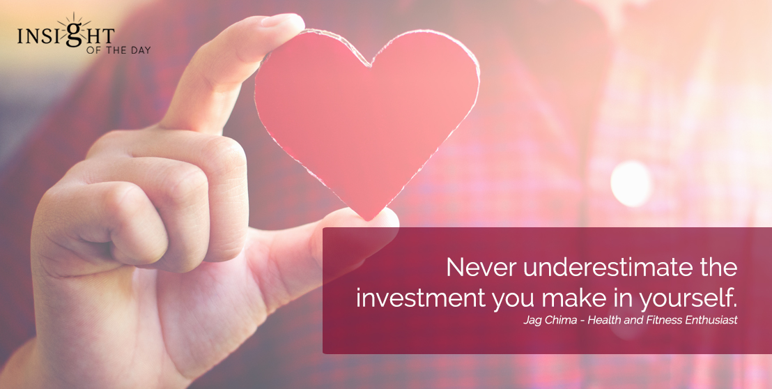 motivational quote: Never underestimate the investment you make in yourself. Jag Chima - Health and Fitness Enthusiast