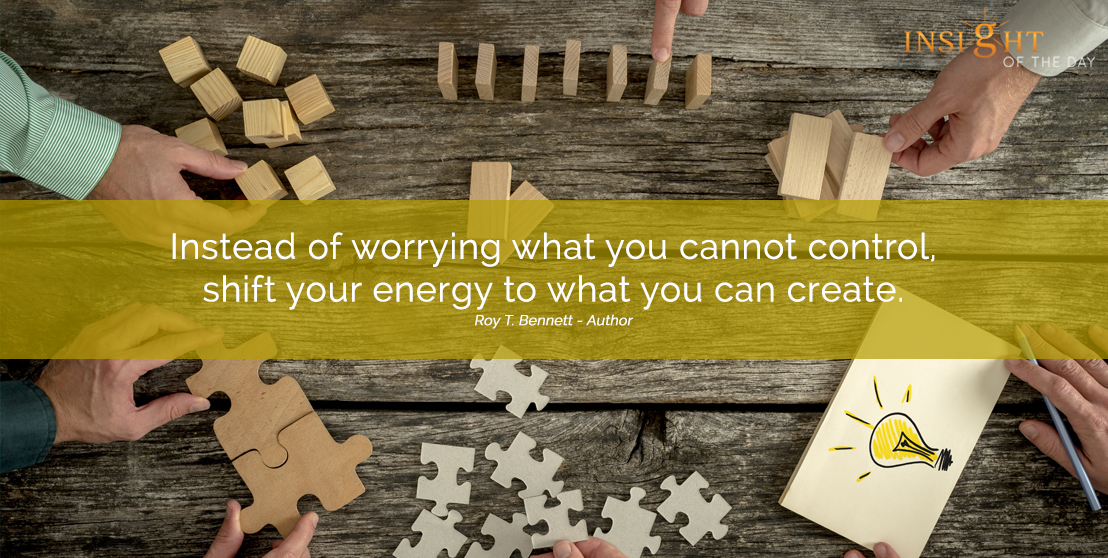 motivational quote: Instead of worrying what you cannot control, shift your energy to what you can create. Roy T. Bennett - Author width=