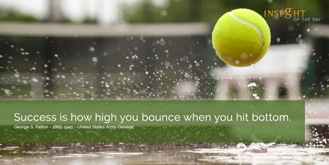 motivational quote: Success is how high you bounce when you hit bottom. George S. Patton - 1885-1945 - United States Army General width=
