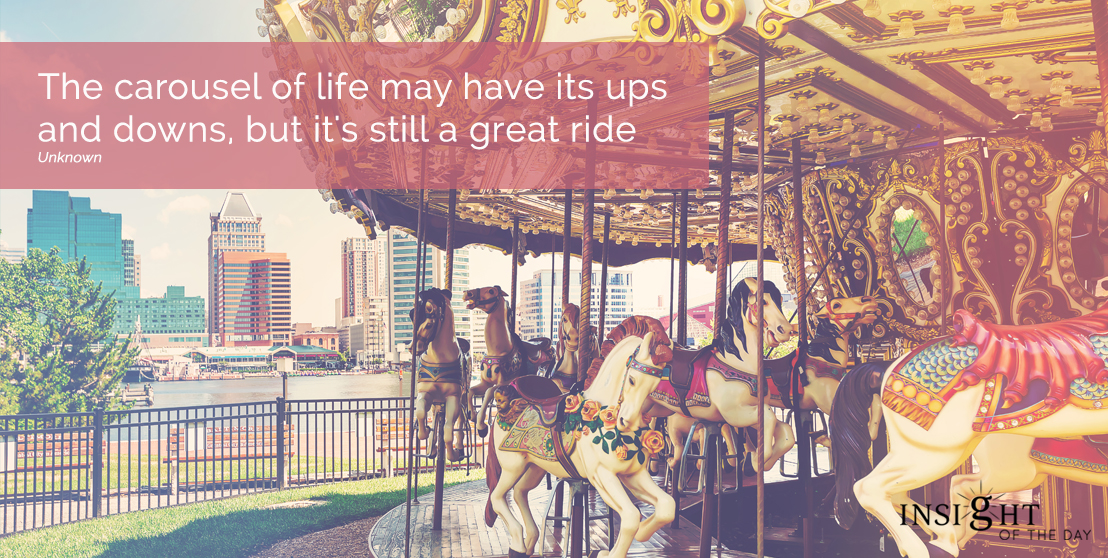 motivational quote: The carousel of life may have its ups and downs, but it's still a great ride. Unknown width=