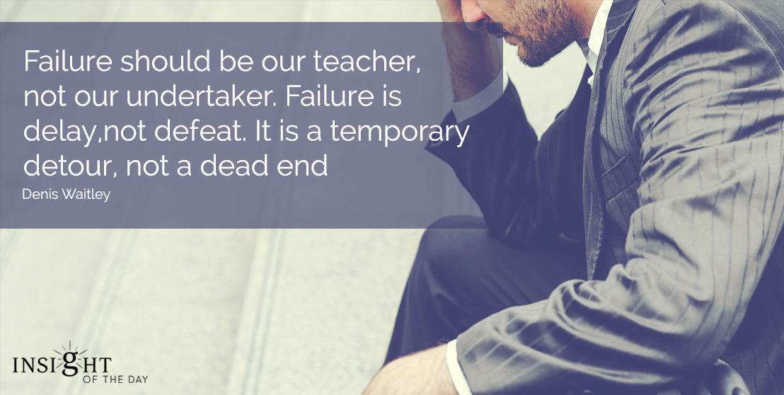 motivational quote: Failure should be our teacher, not our undertaker.  Failure is delay, not defeat. It is a temporary detour, not a dead end.  Denis Waitley - Motivational Speaker width=