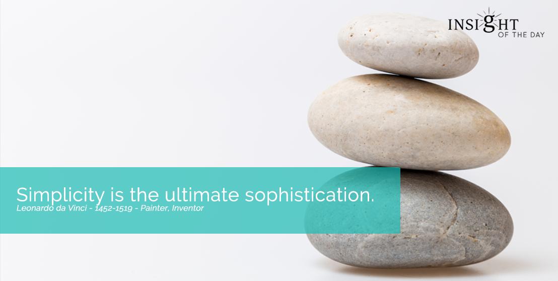 motivational quote: Simplicity is the ultimate sophistication.  Leonardo da Vinci - 1452-1519 - Painter, Inventor