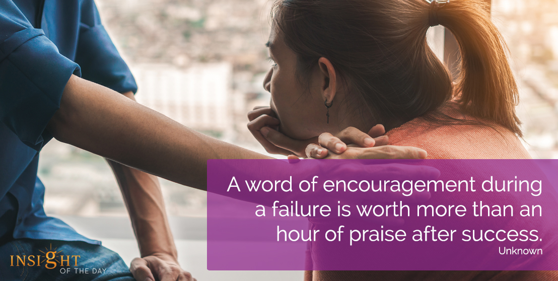 motivational quote: A word of encouragement during a failure is worth more than an hour of praise after success.  Unknown