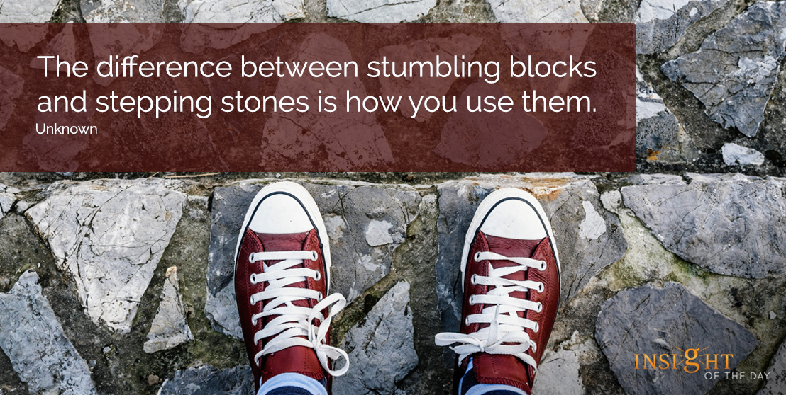 motivational quote: The difference between stumbling blocks and stepping stones is how you use them.  Unknown