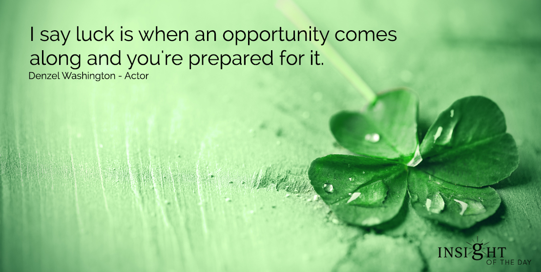 motivational quote:I say luck is when an opportunity comes along and you're prepared for it.  Denzel Washington - Actor