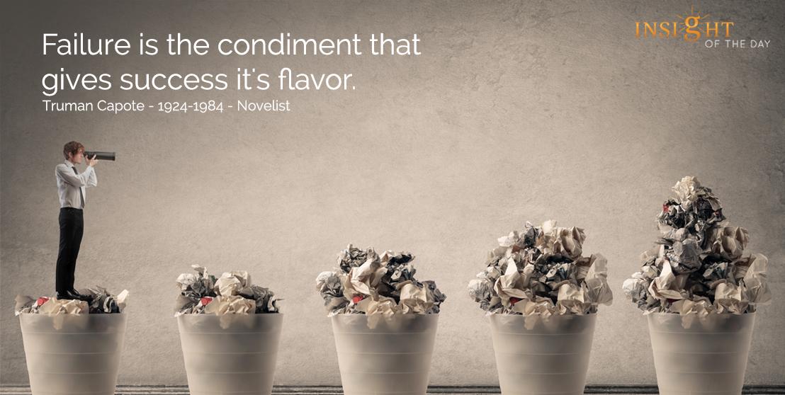 motivational quote: Failure is the condiment that gives success it's flavor.</p><p>Truman Capote - 1924-1984 - Novelist
