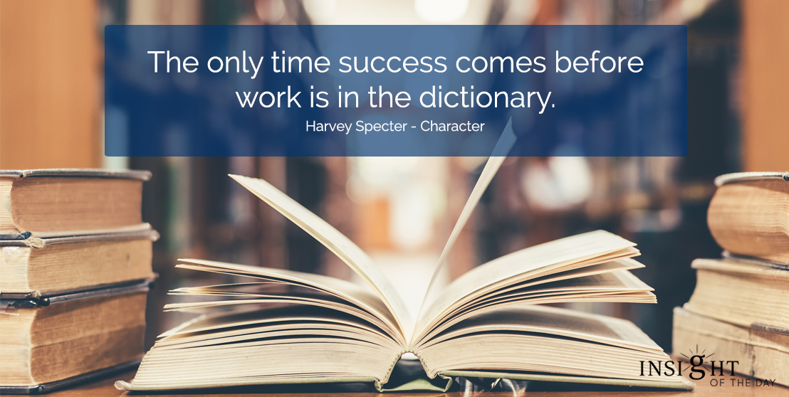 motivational quote: The only time success comes before work is in the dictionary.  Harvey Specter - Character
