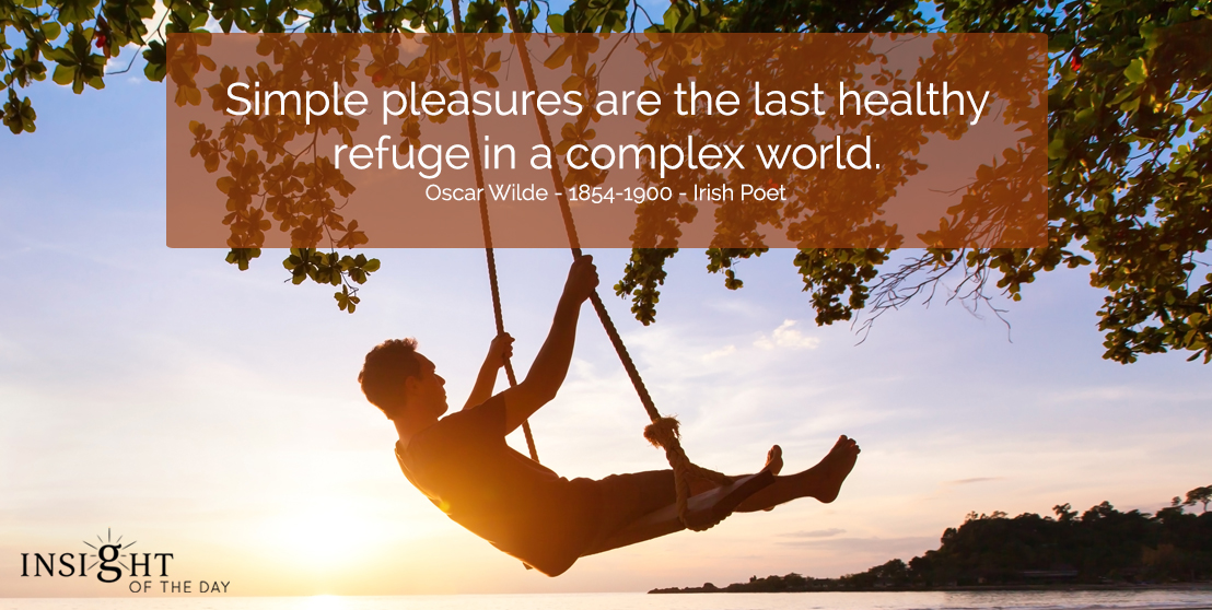 motivational quote: Simple pleasures are the last healthy refuge in a complex world.</p><p>Oscar Wilde - 1854-1900 - Irish Poet