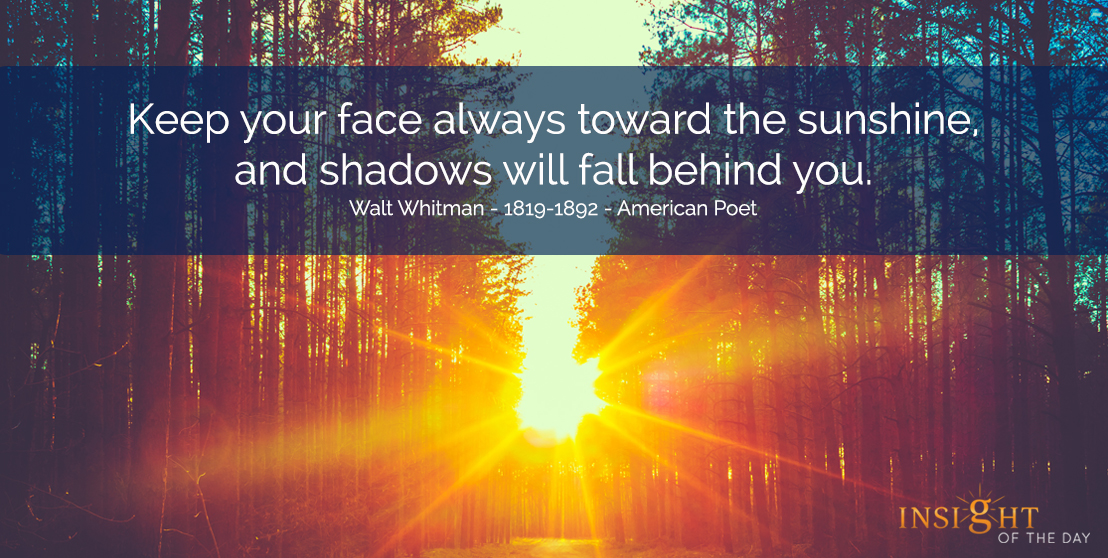 motivational quote: Keep your face always toward the sunshine, and shadows will fall behind you.</p><p>Walt Whitman - 1819-1892 - American Poet