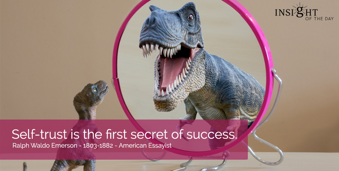 motivational quote: Self-trust is the first secret of success.  Ralph Waldo Emerson - 1803-1882 - American Essayist