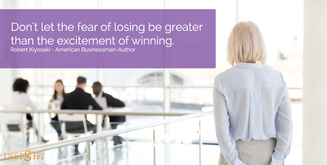 motivational quote: Don't let the fear of losing be greater than the excitement of winning. Robert Kiyosaki - American Businessman-Author