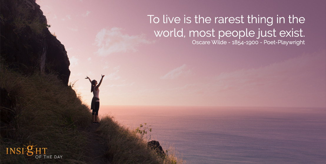motivational quote: To live is the rarest thing in the world, most people just exist. Oscar Wilde - 1854-1900 - Poet-Playwright