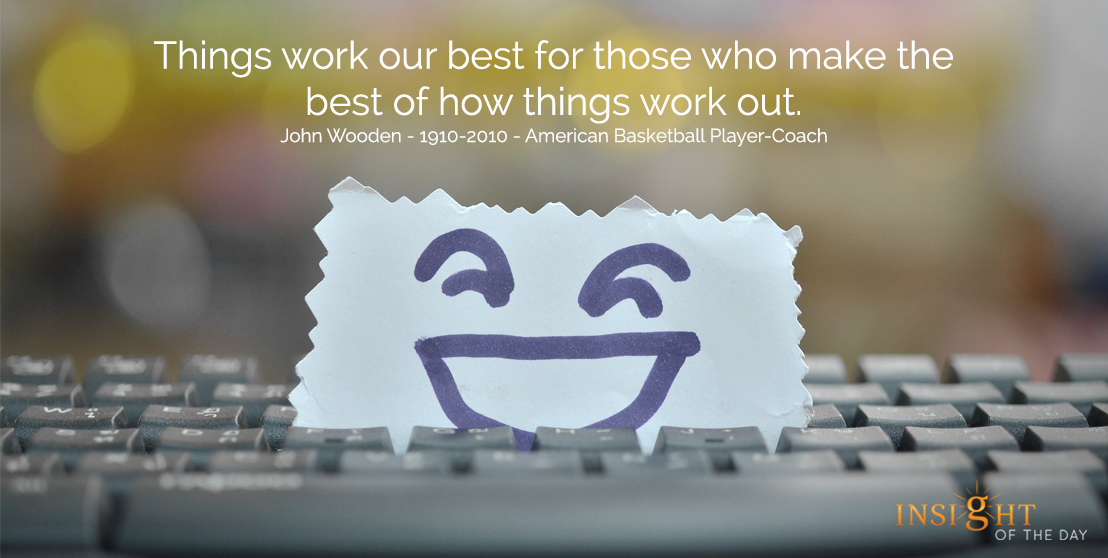 motivational quote: Things work out best for those who make the best of how things work out.</p><p>John Wooden - 1910-2010 - American Basketball Player-Coach