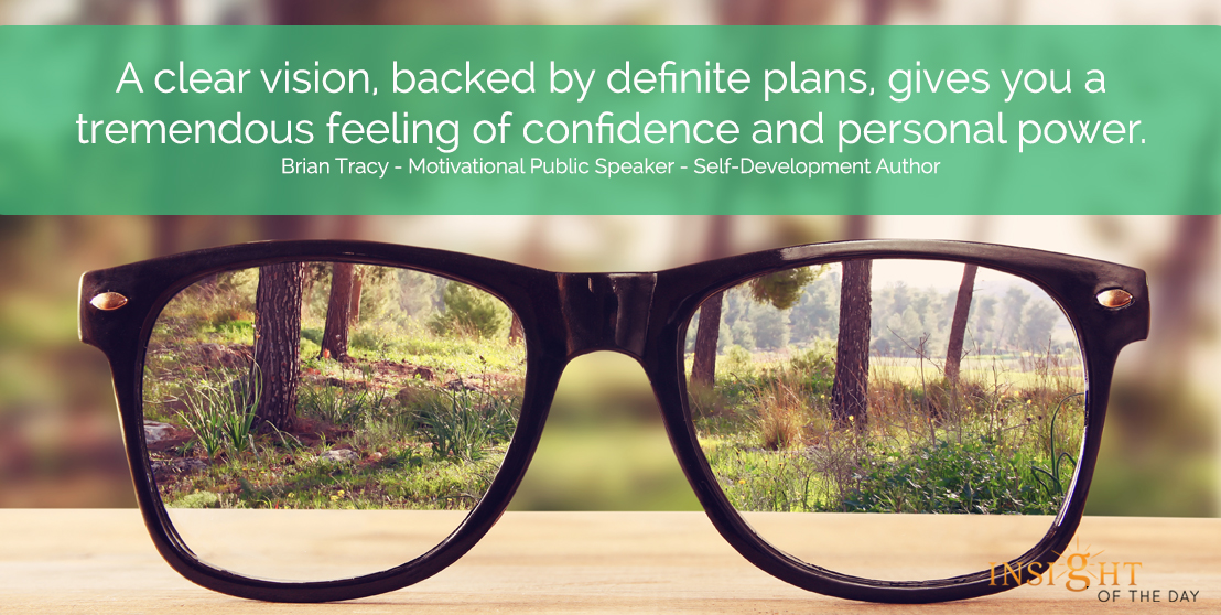 motivational quote: A clear vision, backed by definite plans, gives you a tremendous feeling of confidence and personal power. Brian Tracy - Motivational Public Speaker - Self-Development Author