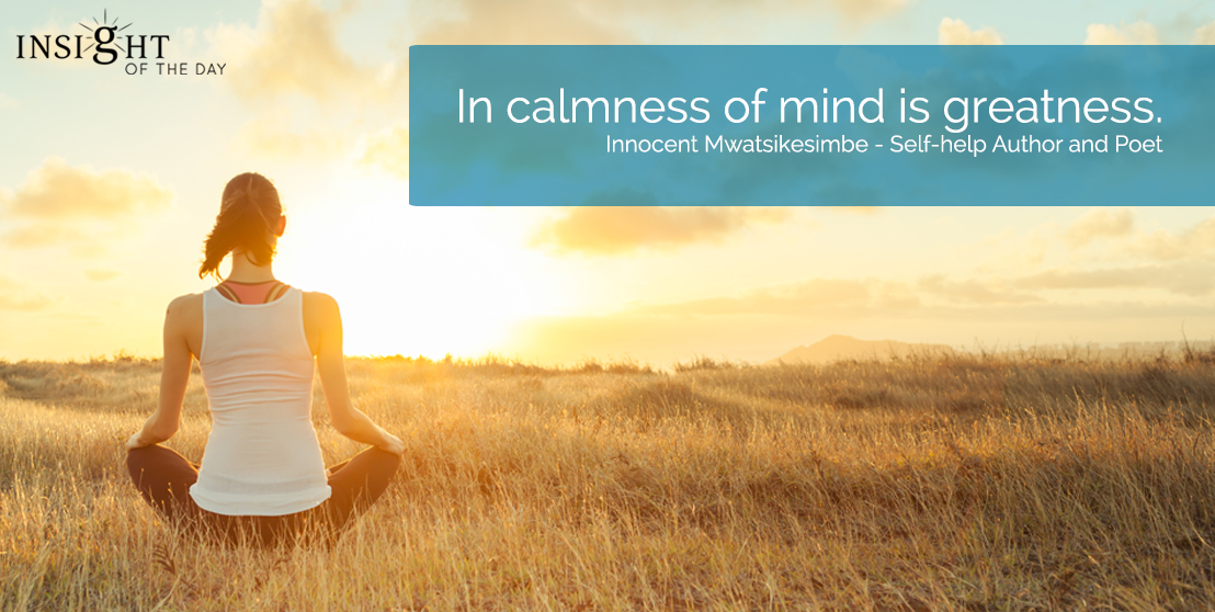 motivational quote: In calmness of mind is greatness.