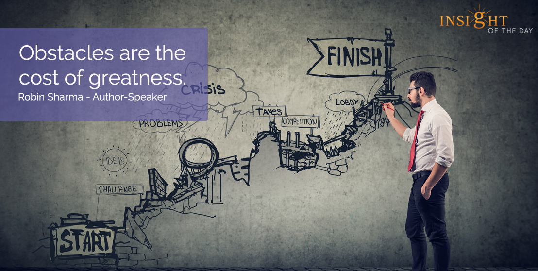 motivational quote: Obstacles are the cost of greatness. Robin Sharma - Author-Speaker