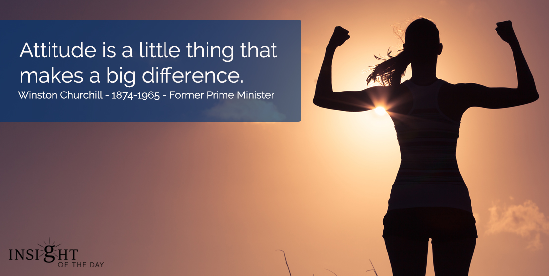 motivational quote: Attitude is a little thing that makes a big difference.  Winston Churchill - 1874-1965 - Former Prime Minister