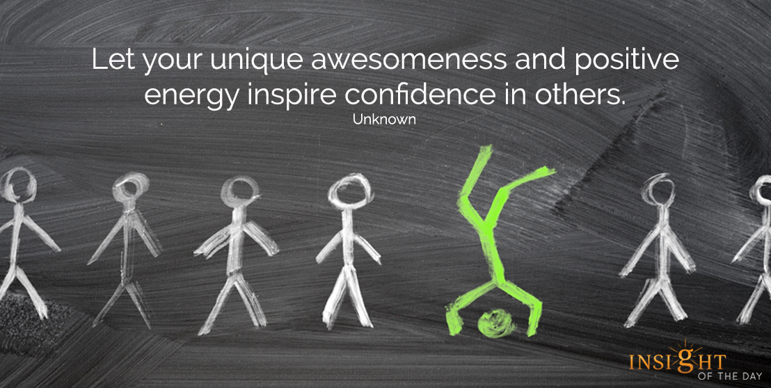 motivational quote: Let your unique awesomeness and positive energy inspire confidence in others.  Unknown