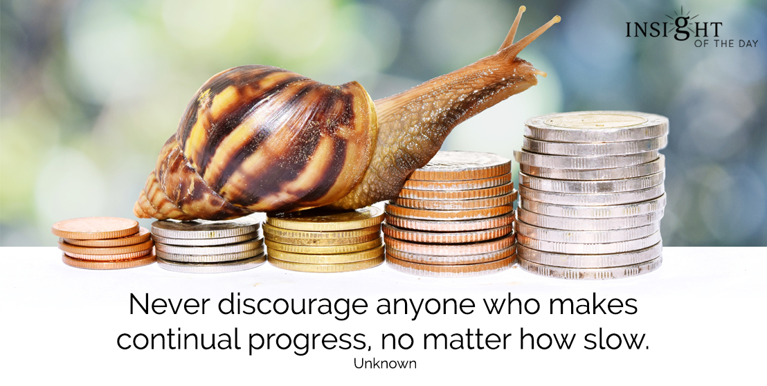 motivational quote: Never discourage anyone who makes continual progress, no matter how slow.  Unknown