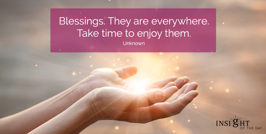 motivational quote: Blessings.  They are everywhere.  Take time to enjoy them.  Unknown