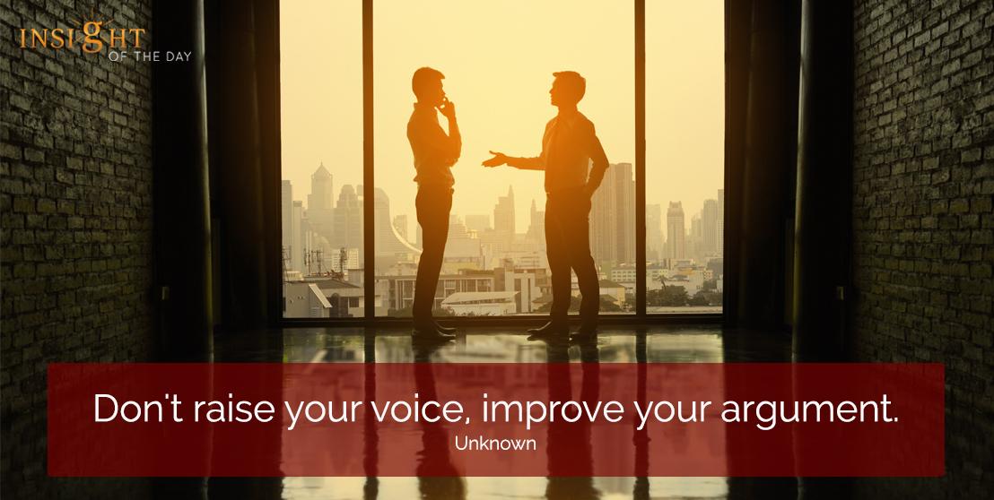 motivational quote: Don't raise your voice, improve your argument. Unknown