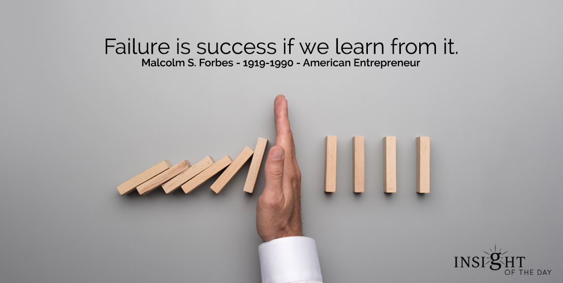 motivational quote: Failure is success if we learn from it.  Malcolm S. Forbes - 1919-1990 - American Entrepreneur