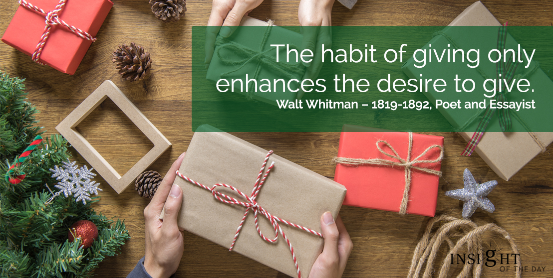 motivational quote: The habit of giving only enhances the desire to give.  Walt Whitman – 1819-1892, Poet and Essayist