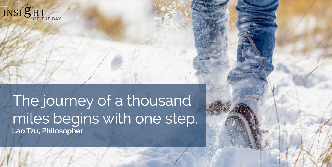 motivational quote: The journey of a thousand miles begins with one step.  Lao Tzu, Philosopher