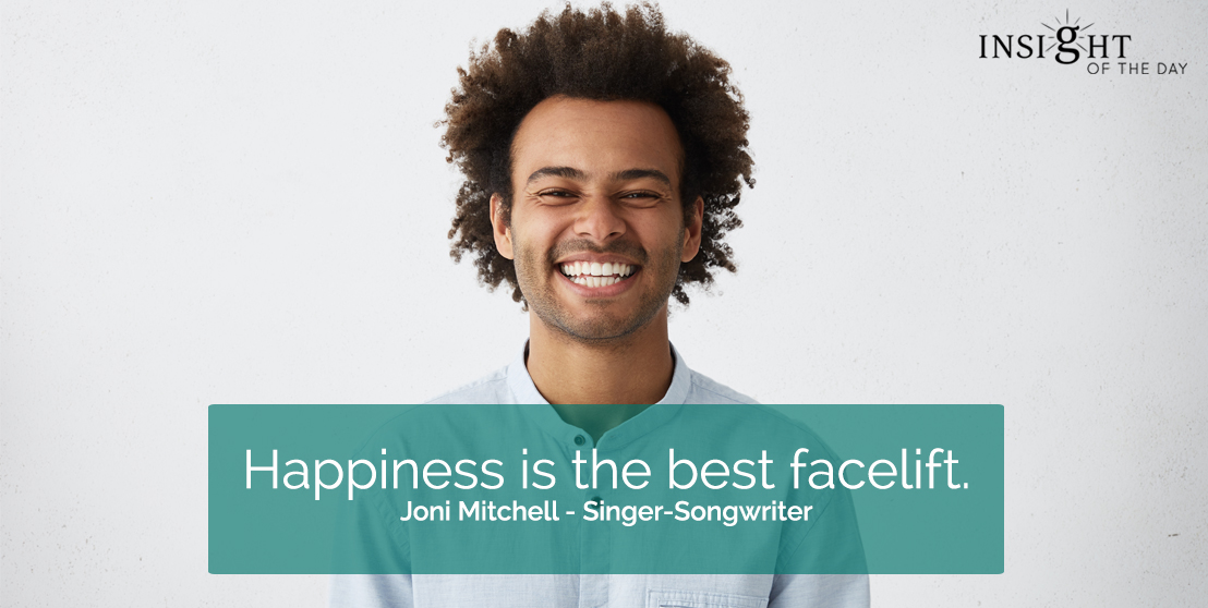 motivational quote: Happiness is the best facelift.  Joni Mitchell - Singer-Songwriter