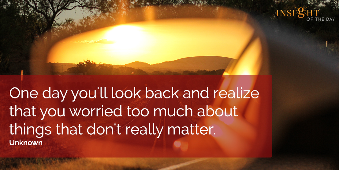 motivational quote: One day you'll look back and realize that you worried too much about things that don't really matter.  Unknown