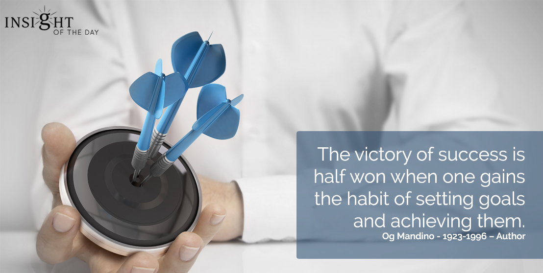 motivational quote: The victory of success is half won when one gains the habit of setting goals and achieving them.  Og Mandino - 1923-1996 - Author