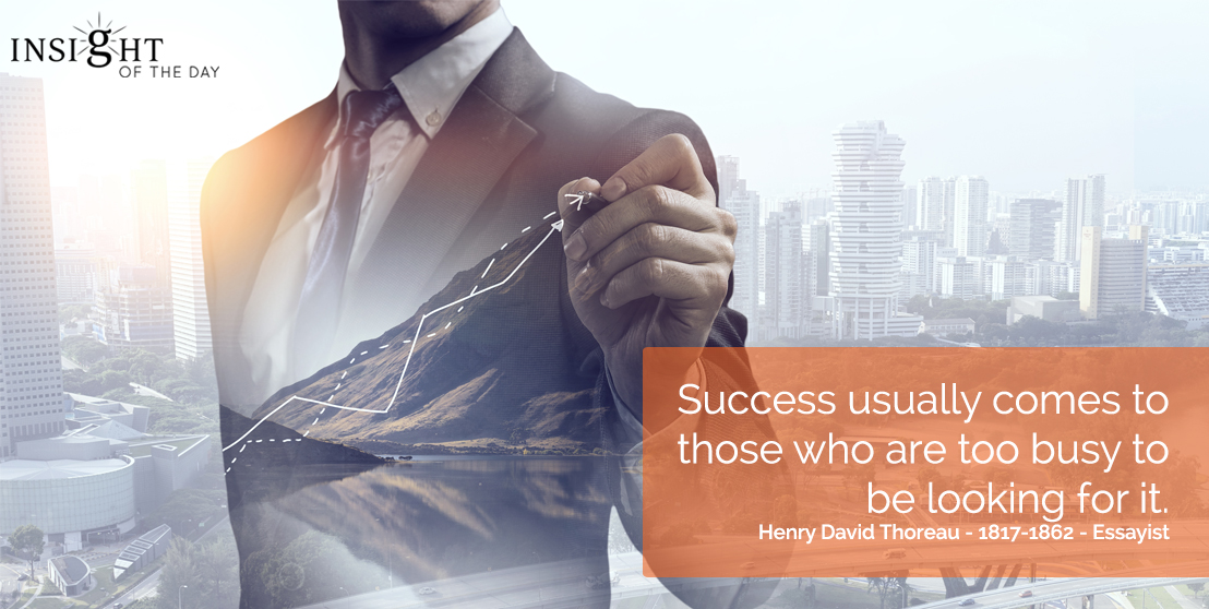 motivational quote: Success usually comes to those who are too busy to be looking for it. Henry David Thoreau - 1817-1862 - Essayist