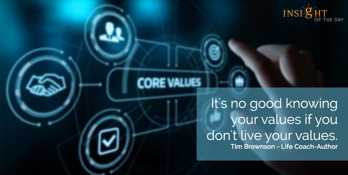 motivational quote: It's no good knowing your values if you don't live your values.  Tim Brownson - Life Coach-Author