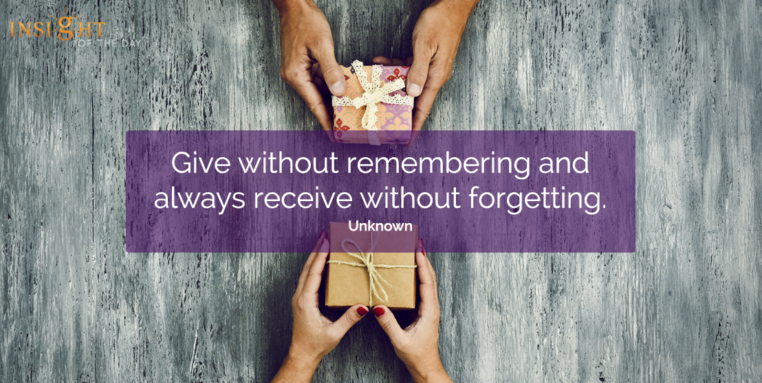motivational quote: Give without remembering and always receive without forgetting.  Unknown