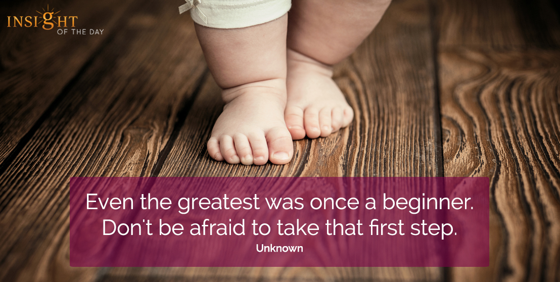 motivational quote: Even the greatest was once a beginner.  Don't be afraid to take that first step.  Unknown