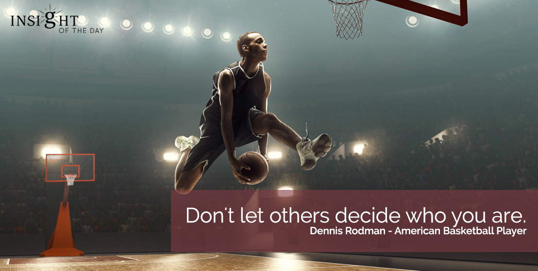motivational quote: Don't let others decide who you are.  Dennis Rodman - American Basketball Player