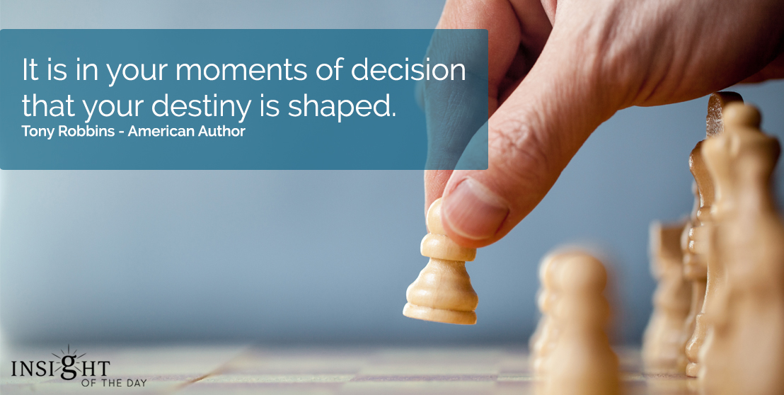 motivational quote: It is in your moments of decision that your destiny is shaped.</p><p>Tony Robbins - American Author