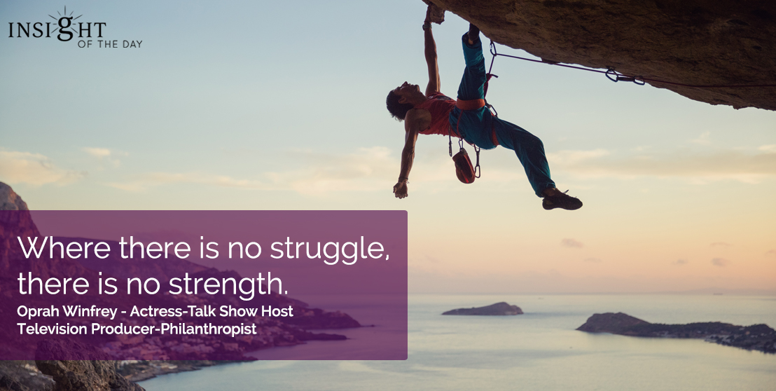 motivational quote: Where there is no struggle, there is no strength.  Oprah Winfrey - Actress-Talk Show Host-Television Producer-Philanthropistt