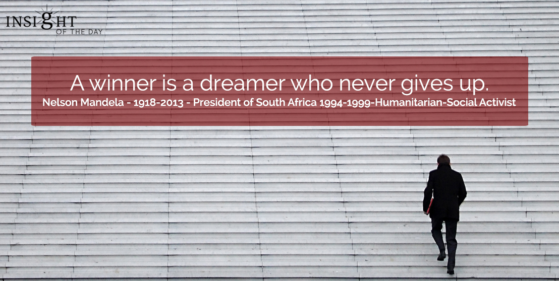motivational quote: A winner is a dreamer who never gives up.  Nelson Mandela - 1918-2013 - President of South Africa 1994-1999-Humanitarian-Social Activist