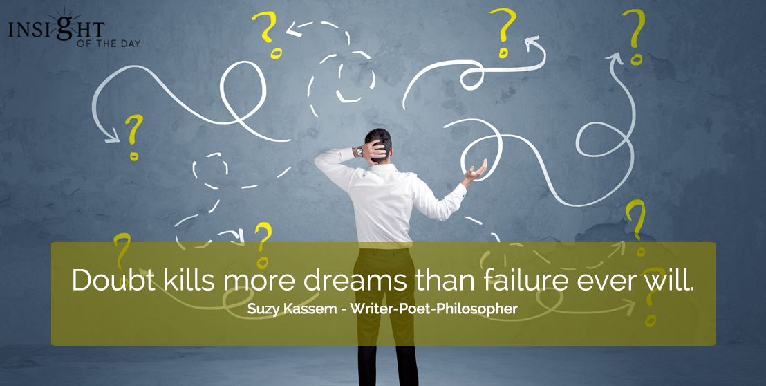 motivational quote: Doubt kills more dreams than failure ever will.  Suzy Kassem - Writer-Poet-Philosopher