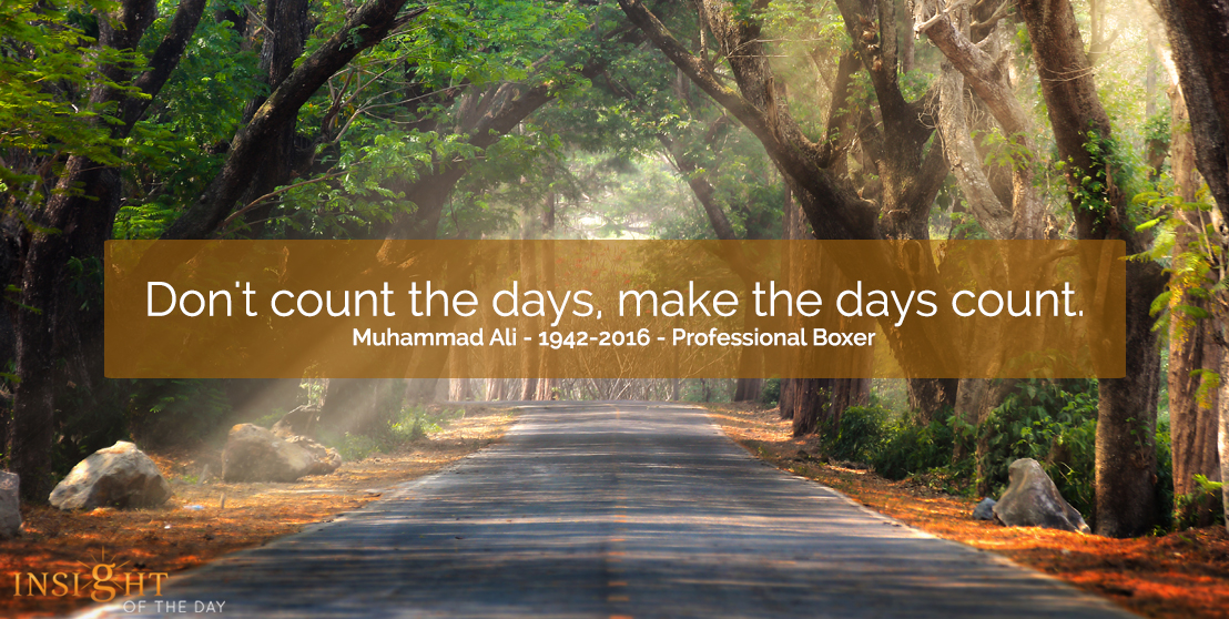 motivational quote: Don't count the days, make the days count. Muhammad Ali - 1942-2016 - Professional Boxer