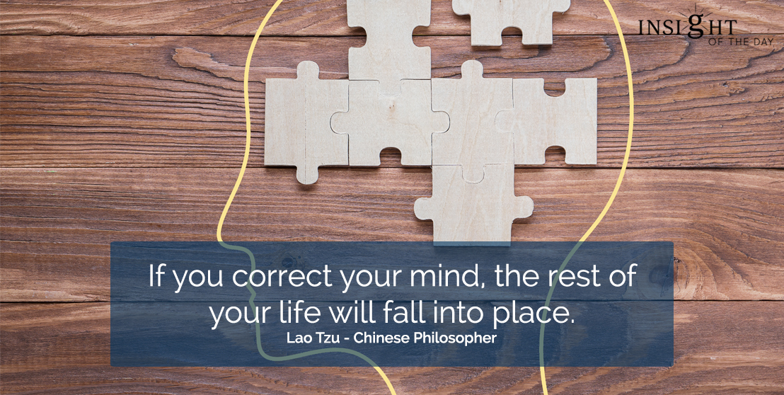 motivational quote: If you correct your mind, the rest of your life will fall into place.</p><p>Lao Tzu - Chinese Philosopher