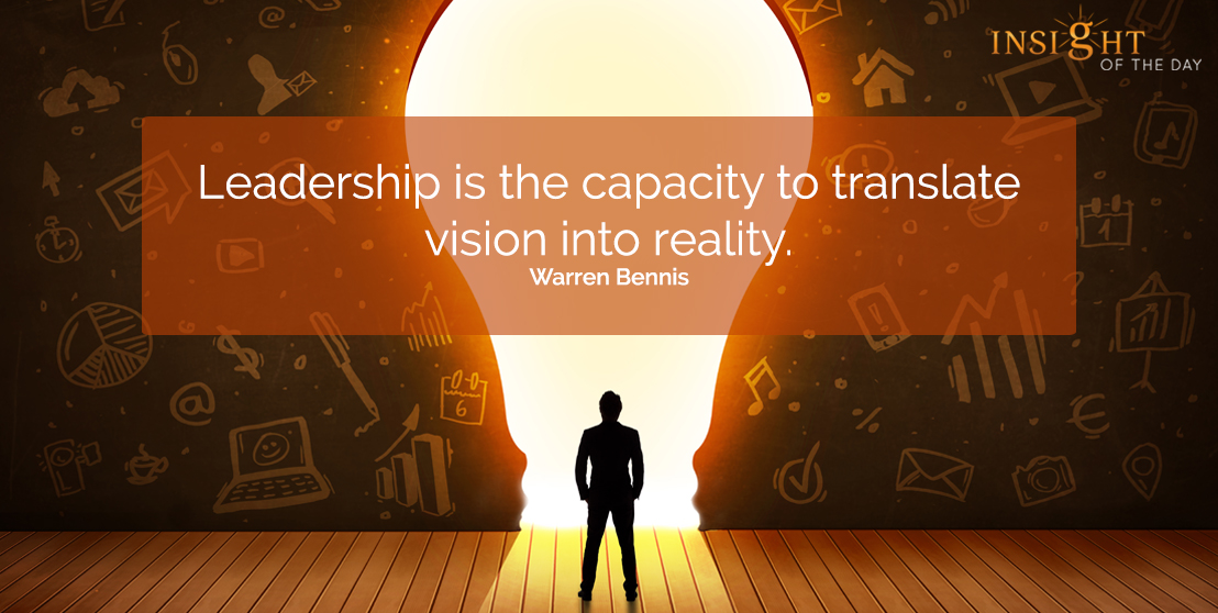 motivational quote: Leadership is the capacity to translate vision into reality.  Warren Bennis