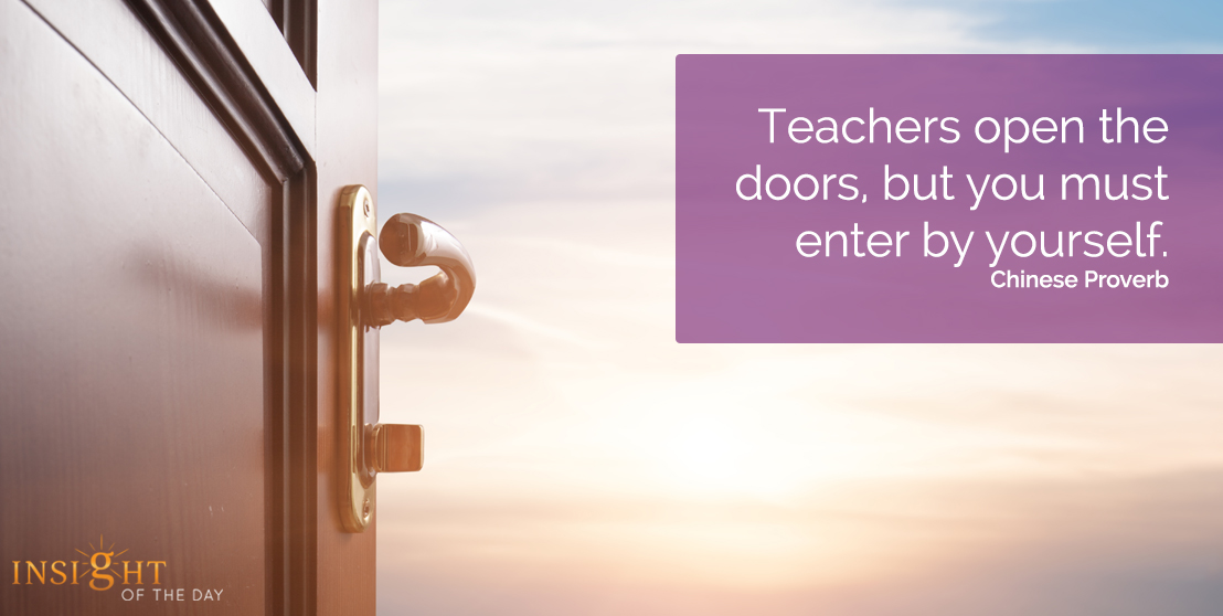 motivational quote: Teachers open the doors, but you must enter by yourself. Chinese Proverb