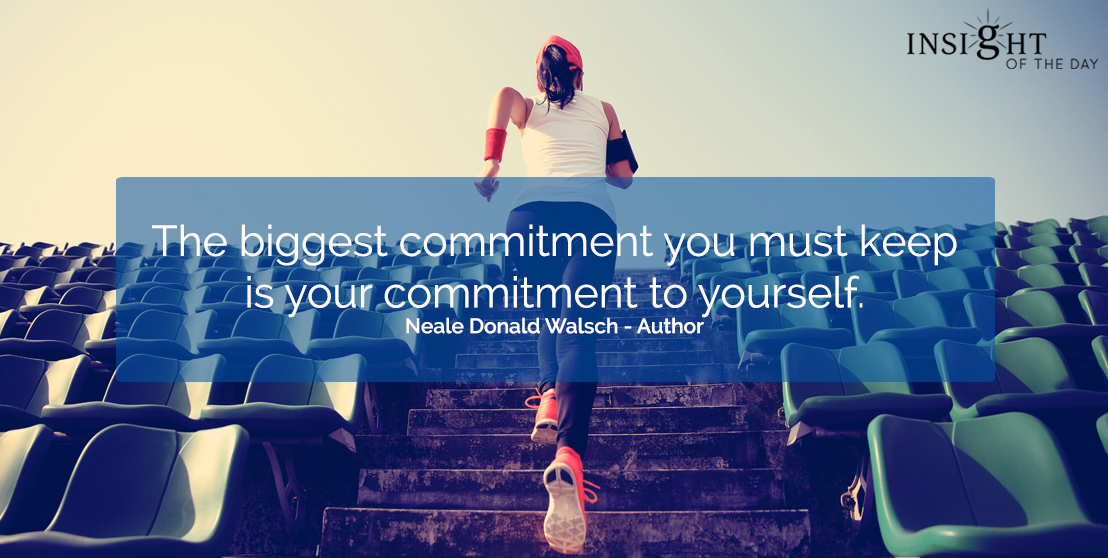 motivational quote: The biggest commitment you must keep is your commitment to yourself. Neale Donald Walsch - Author