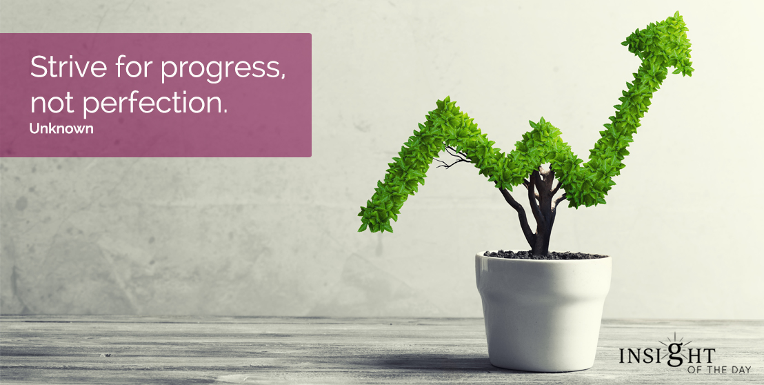 motivational quote: Strive for progress, not perfection.  Unknown