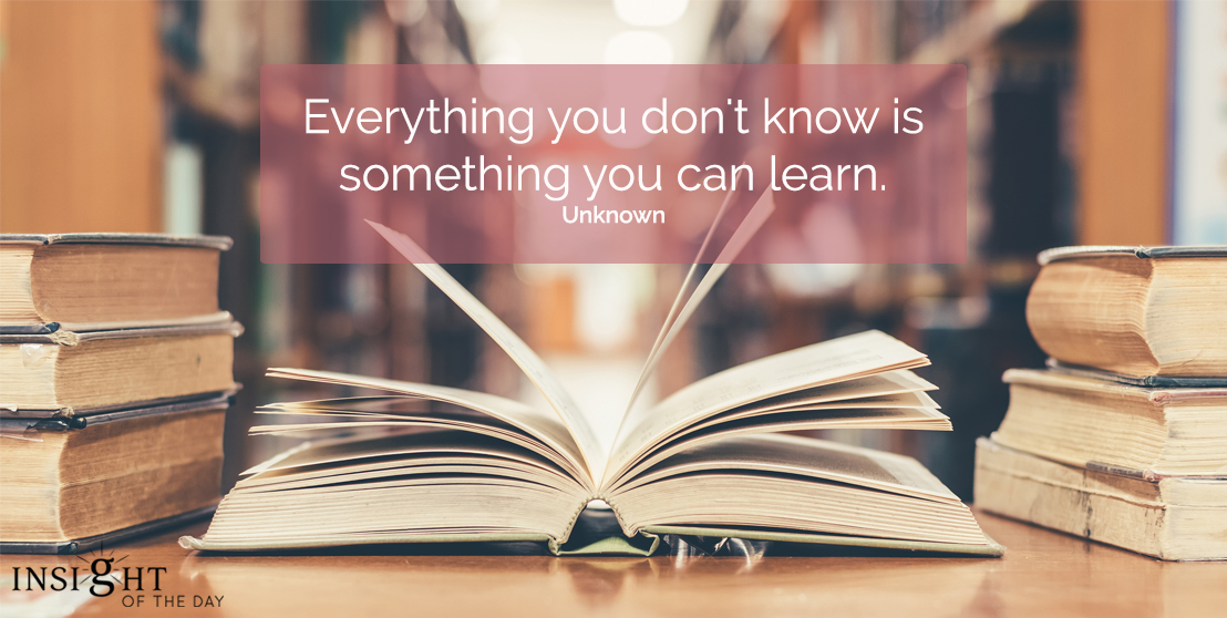 motivational quote: Everything you don't know is something you can learn.  Unknownt