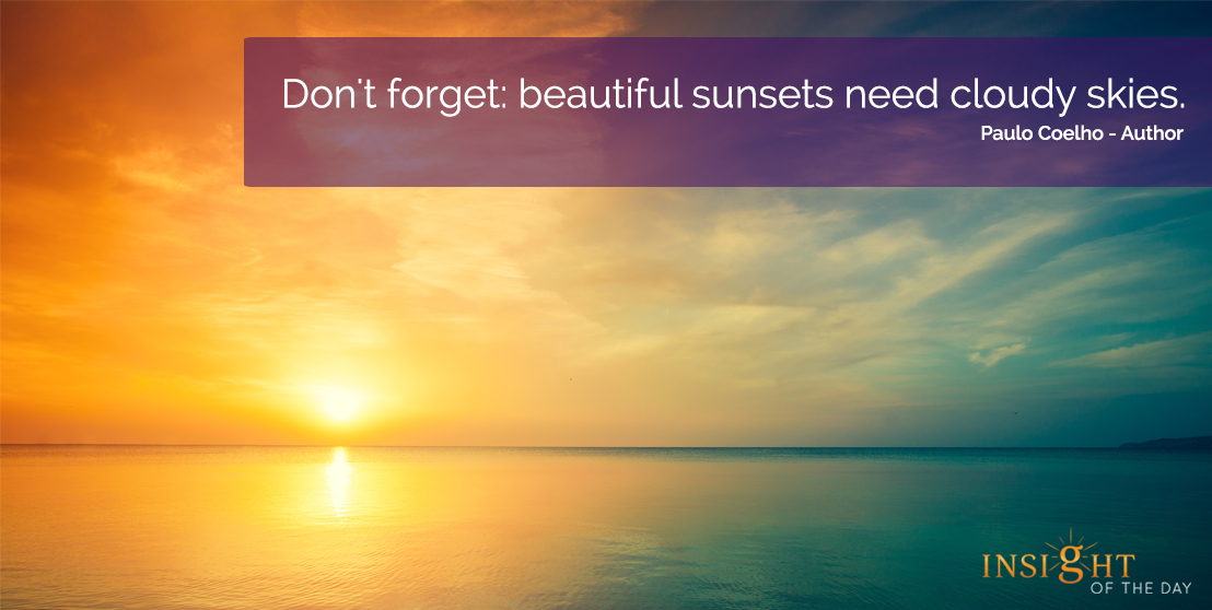 motivational quote: Don't forget: beautiful sunsets need cloudy skies.  Paulo Coelho - Author