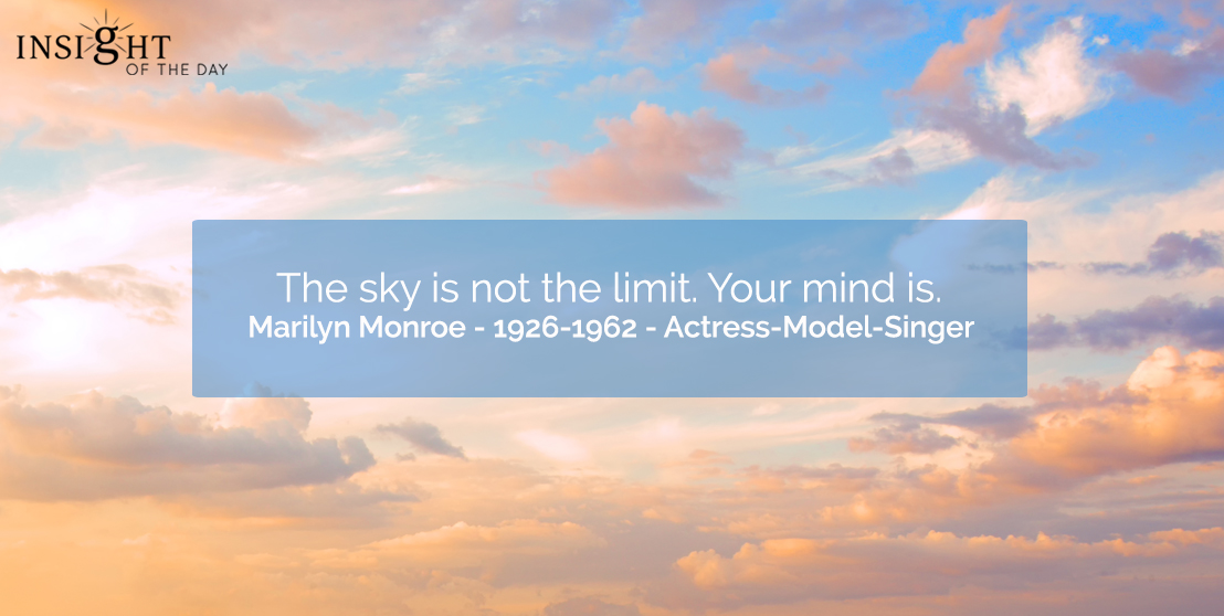 motivational quote: The sky is not the limit. Your mind is.  Marilyn Monroe - 1926-1962 - Actress-Model-Singer